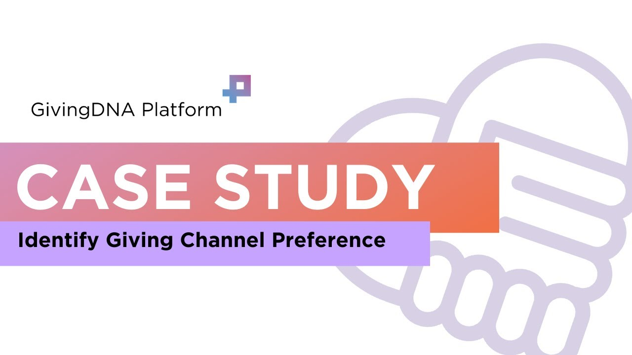 Case Study: Uncover Your Donor's Preferred Giving Channel